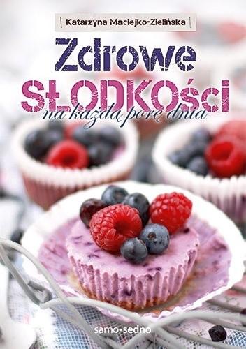 Okładka książki Zdrowe słodkości na każdą porę dnia