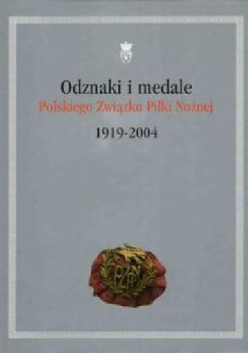 Okładka książki Odznaki i medale Polskiego Związku Piłki Nożnej 1919-2004