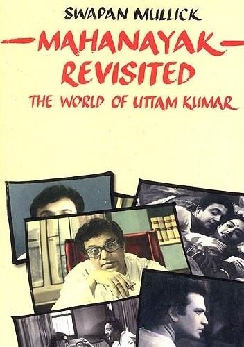 Okładka książki Mahanayak Revisited: The World of Uttam Kumar