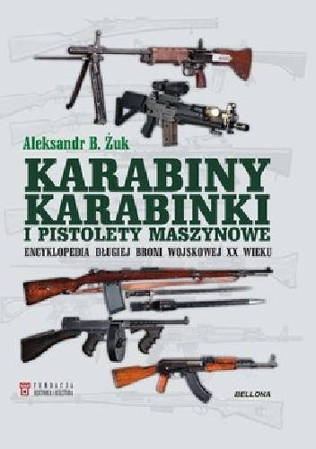Okładka książki Karabiny, karabinki i pistolety maszynowe. Encyklopedia długiej broni wojskowej XX wieku