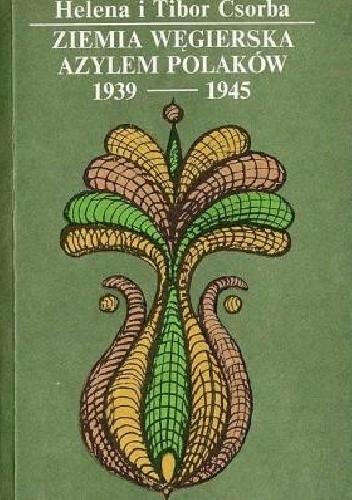 Okładka książki Ziemia węgierska azylem Polaków 1939 - 1940