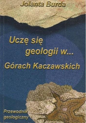 Okładka książki Uczę się geologii w... Górach Kaczawskich. Przewodnik geologiczny