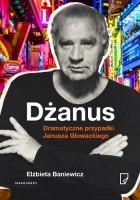 Dżanus. Dramatyczne przypadki Janusza Głowackiego