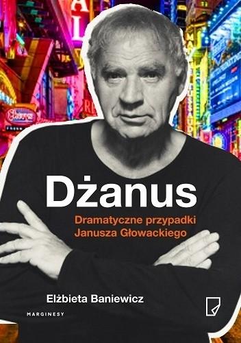 Okładka książki Dżanus. Dramatyczne przypadki Janusza Głowackiego