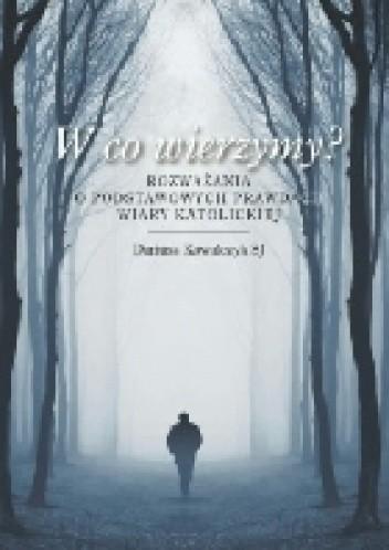 Okładka książki W co wierzymy? Rozważania o podstawowych prawidłach wiary katolickiej