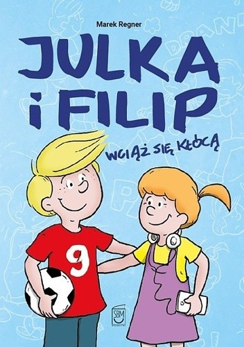 Okładka książki Julka i Filip wciąż się kłócą