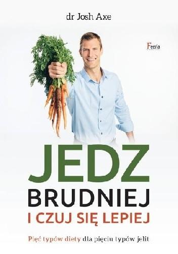 Okładka książki Jedz brudniej i czuj się lepiej