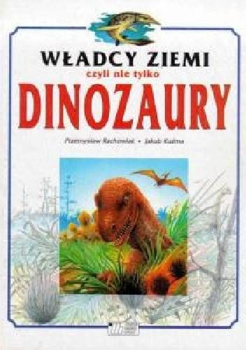 Okładka książki Władcy Ziemi czyli nie tylko dinozaury