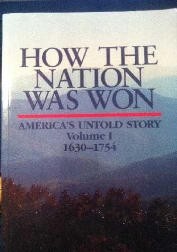 Okładka książki How the Nation Was Won  America`s Untold Story  Volume I  1630-1754