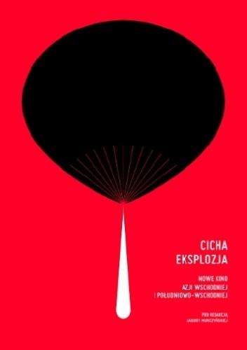 Okładka książki Cicha eksplozja. Nowe kino Azji Wschodniej i Południowo-Wschodniej