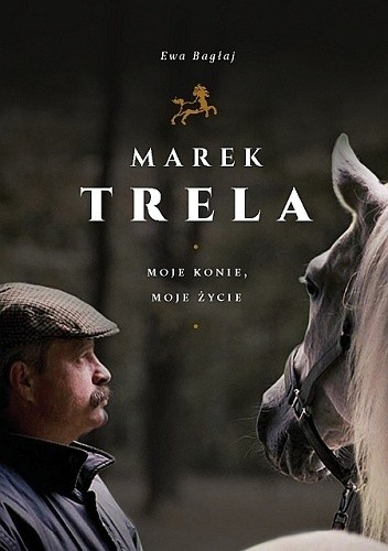 Okładka książki Marek Trela. Moje konie, moje życie