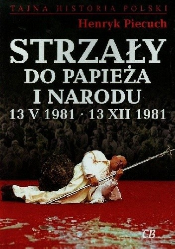 Okładka książki Strzały do Papieża i Narodu 13 V 1981 - 13 XII 1981
