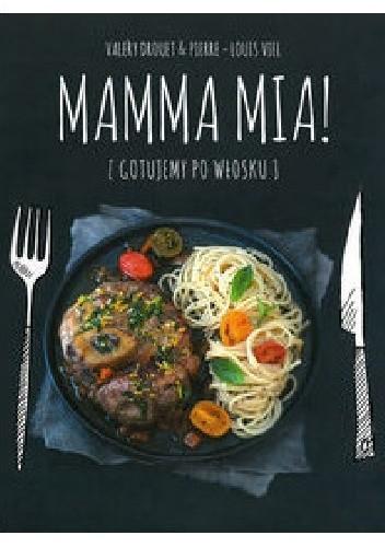 Okładka książki Mamma Mia! Gotujemy po włosku