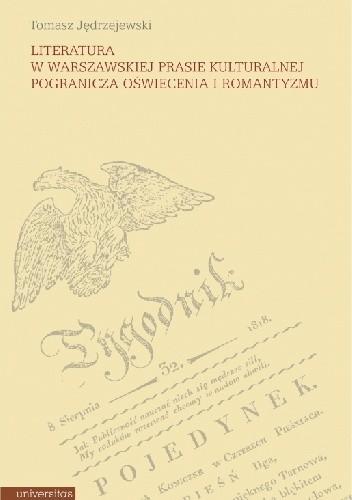 Okładka książki Literatura w warszawskiej prasie kulturalnej pogranicza oświecenia i romantyzmu