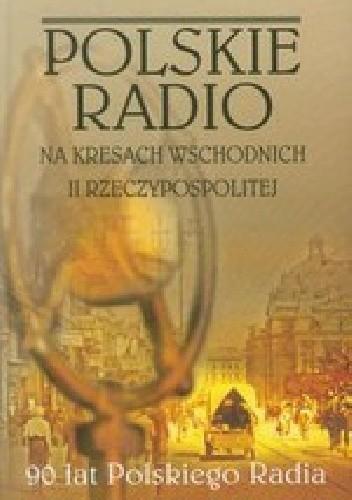 Okładka książki Polskie Radio na Kresach Wschodnich II Rzeczypospolitej