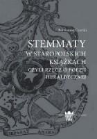 Stemmaty w staropolskich książkach, czyli rzecz o poezji herladycznej