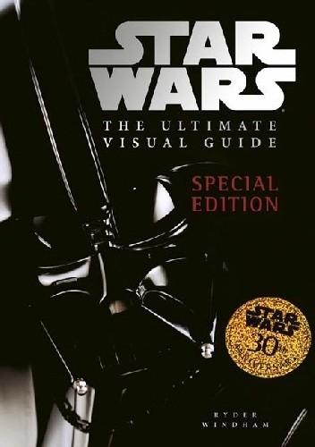 Okładka książki Star Wars: The Ultimate Visual Guide: Special Edition