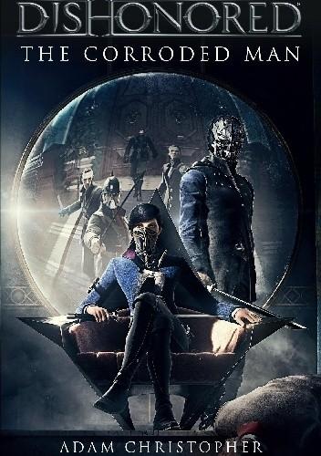 Okładka książki Dishonored - The Corroded Man