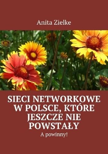 Okładka książki Sieci Networkowe w Polsce, które jeszcze nie powstały. A powinny!