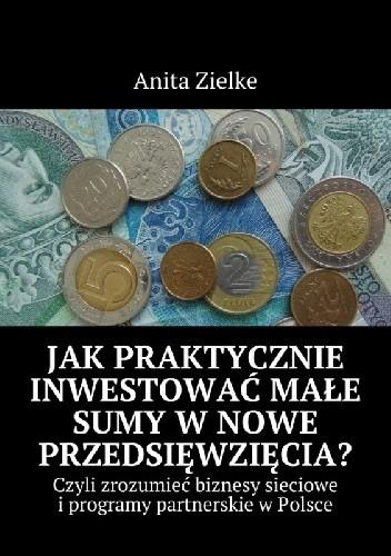 Okładka książki Jak praktycznie inwestować małe sumy w nowe przedsięwzięcia?
