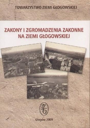 Okładka książki Zakony i zgromadzenia zakonne na Ziemi Głogowskiej