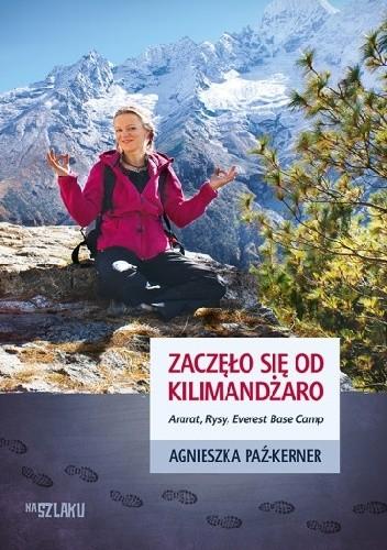 Okładka książki Zaczęło się od Kilimandżaro. Ararat, Rysy, Everest Base Camp
