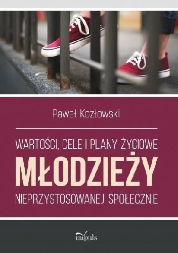 Okładka książki Wartości, cele i plany życiowe młodzieży nieprzystosowanej społecznie