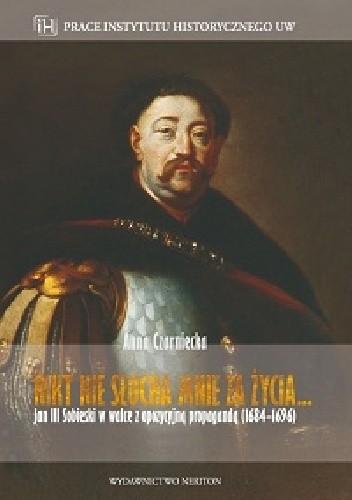 Okładka książki Nikt nie słucha mnie za życia… Jan III Sobieski w walce z opozycyjną propagandą (1684–1696)