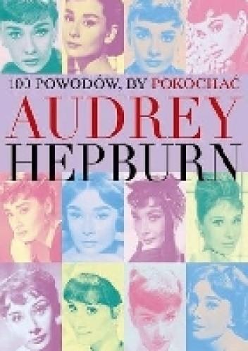 Okładka książki 100 powodów, by pokochać Audrey Hepburn