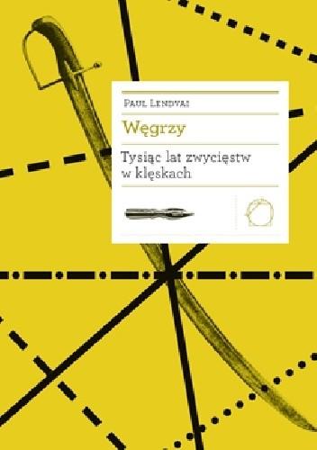 Okładka książki Węgrzy. Tysiąc lat zwycięstw w klęskach