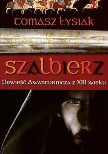 Okładka książki Szalbierz. Powieść Awanturnicza  z XIII wieku