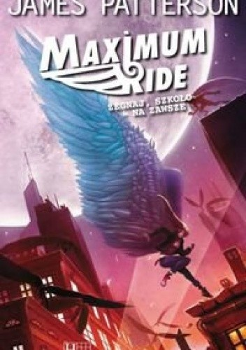 Okładka książki Maximum Ride: Żegnaj, szkoło - na zawsze