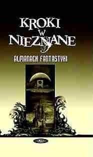 Okładka książki Kroki w nieznane. Almanach fantastyki 2006