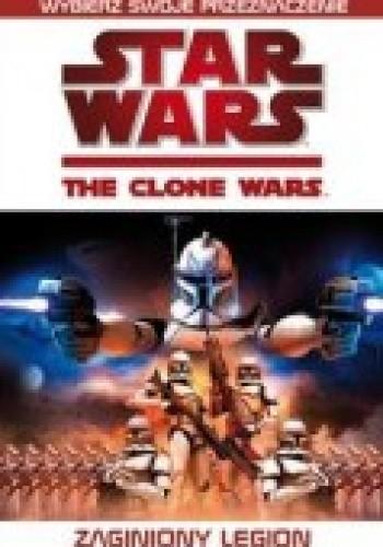 Okładka książki Gwiezdne Wojny. Wojny Klonów: Zaginiony legion