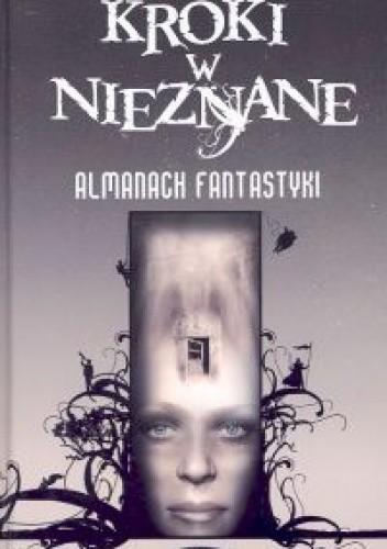 Okładka książki Kroki w nieznane. Almanach fantastyki 2005
