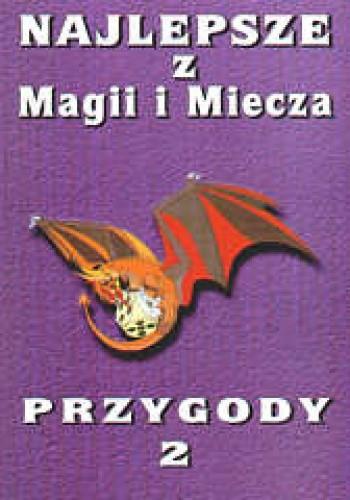Okładka książki Najlepsze z Magii i Miecza. Przygody 2