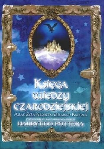 Okładka książki Księga wiedzy czarodziejskiej. Przewodnik po zaczarowanym świecie Harry'ego Pottera