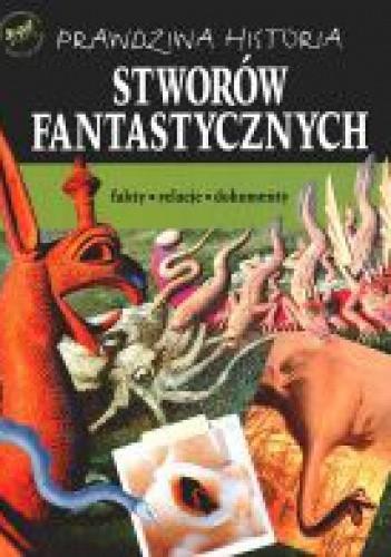 Okładka książki Prawdziwa historia stworów fantastycznych