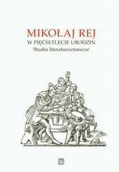Okładka książki Mikołaj Rej. W pięćsetlecie urodzin. Studia literaturoznawcze
