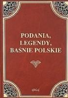 Podania, legendy i baśnie polskie z opracowaniem