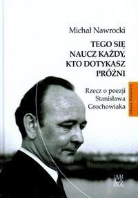 Okładka książki Tego Się Naucz Każdy Kto Dotykasz Próżni Rzecz O Poezji Stanisława Grochowiaka Tw