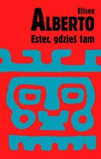 Okładka książki Ester, gdzieś tam. Czyli romans Lina i Larry'ego Po
