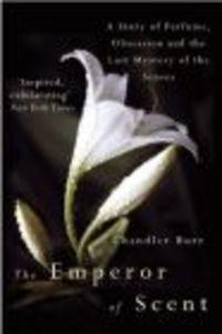 Okładka książki Emperor of Scent A Story of Perfume Obsession &&& the Last