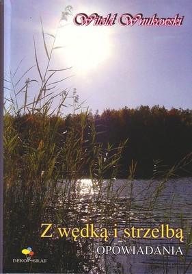 Okładka książki Z wędką i strzelbą. Opowiadania