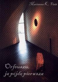 Okładka książki Orfeuszu, ja pójdę pierwsza...