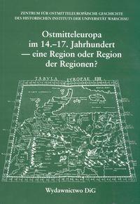 Okładka książki Ostmitteleuropa im 14 - 17  Jahrhundert - eine Region der Regionen a