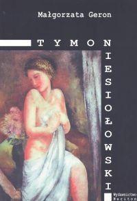 Okładka książki Tymon Niesiołowski 1882 - 1965. Życie i twórczość