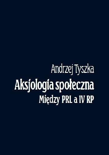 Okładka książki Aksjologia społeczna. Między PRL a IV RP