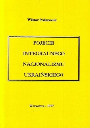 Okładka książki Pojęcie integralnego nacjonalizmu ukraińskiego