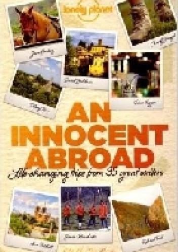 Okładka książki An Innocent Abroad. Life-changing trips from 35 great writers
